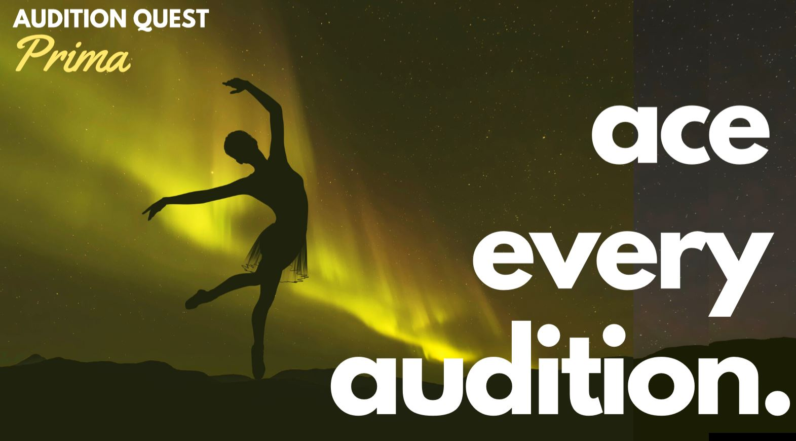Silhouette female dancer on yellow northern lights background.  Text on image reads: Audition Quest Prima Ace every audition